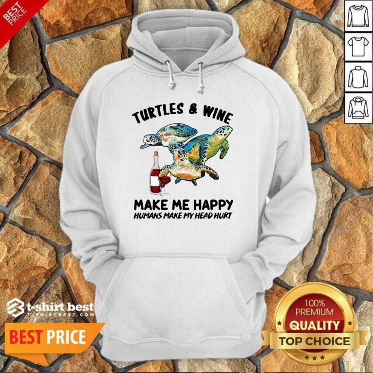 Turtles And Wine Make Me Happy Humans Make My Head Hurt Hoodie - Design By 1tees.com
