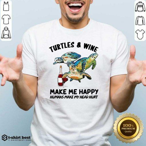 Turtles And Wine Make Me Happy Humans Make My Head Hurt Shirt - Design By 1tees.com