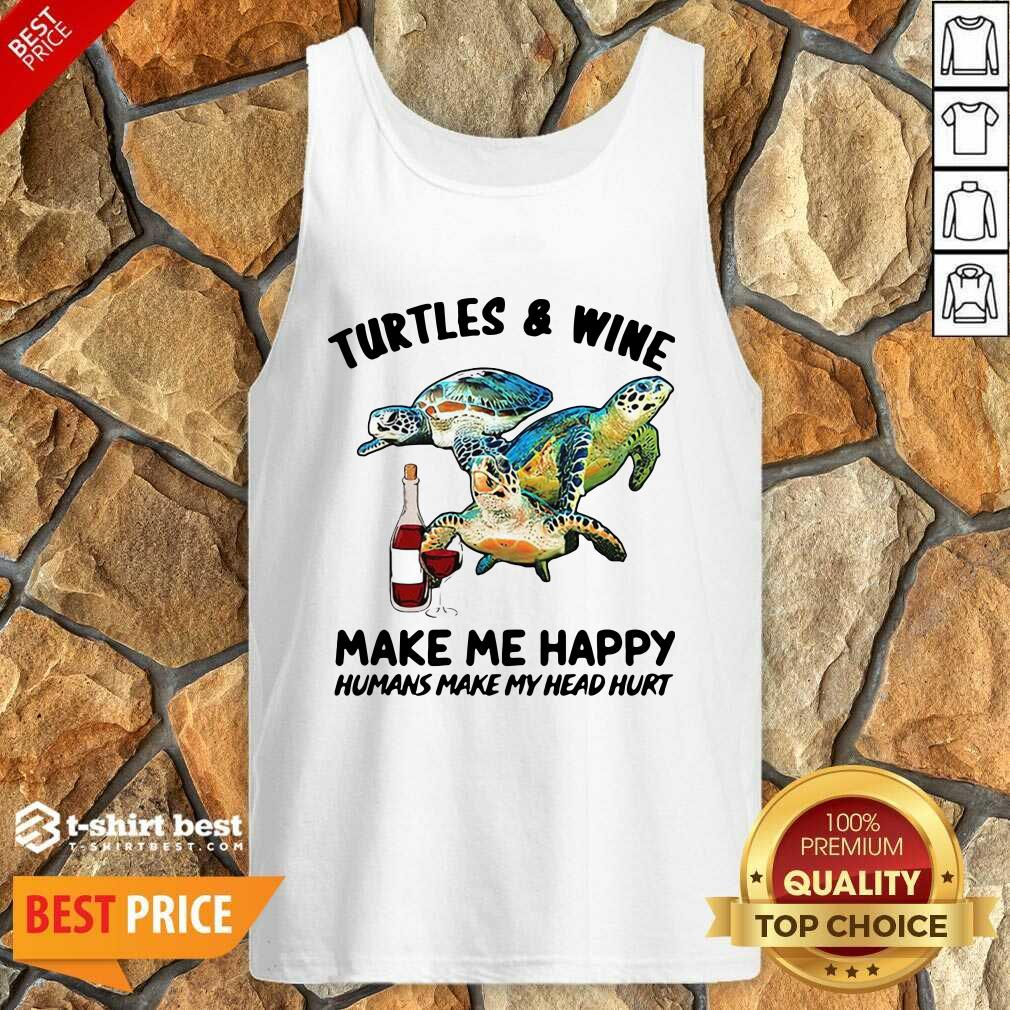 Turtles And Wine Make Me Happy Humans Make My Head Hurt Tank Top - Design By 1tees.com
