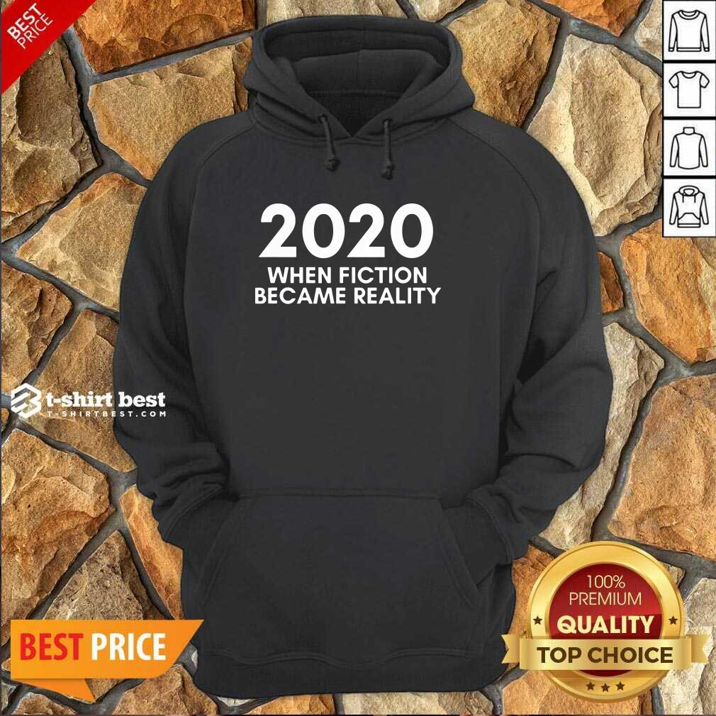 2020 When Fiction Became Reality Quote Hoodie - Design By 1tees.com