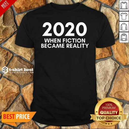 2020 When Fiction Became Reality Quote Shirt - Design By 1tees.com