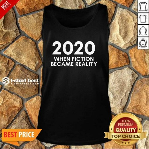 2020 When Fiction Became Reality Quote Tank Top - Design By 1tees.com