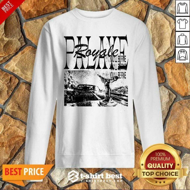 Palaye Royale Merch You'll Be Fine Sweatshirt - Design By 1tees.com