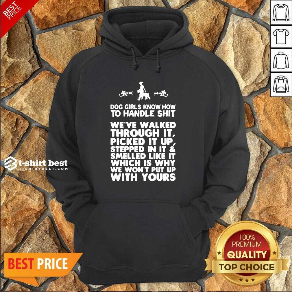 Dog Girls Know How To Handle Shit We Have Walked Through It Hoodie - Design By 1tees.com