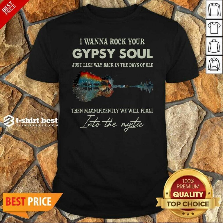 I Wanna Rock Your Gypsy Soul Then Magnificently We Will Float Into The Music Guitar Water Shirt - Design By 1tees.com