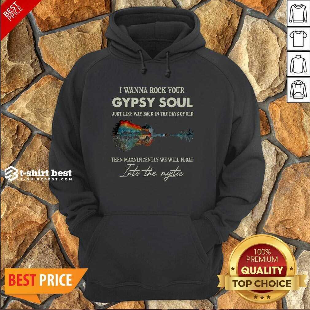 I Wanna Rock Your Gypsy Soul Then Magnificently We Will Float Into The Music Guitar Water Hoodie - Design By 1tees.com