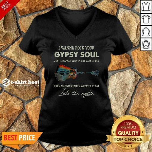 I Wanna Rock Your Gypsy Soul Then Magnificently We Will Float Into The Music Guitar Water V-neck - Design By 1tees.com