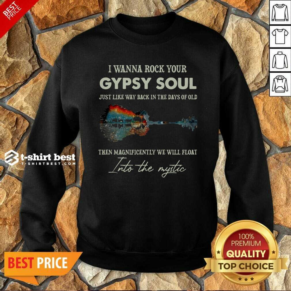 I Wanna Rock Your Gypsy Soul Then Magnificently We Will Float Into The Music Guitar Water Sweatshirt - Design By 1tees.com