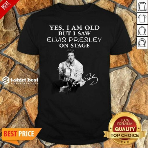 Honey Yes I Am Old But I Saw Elvis Presley On Stage Shirt - Design By 1tees.com