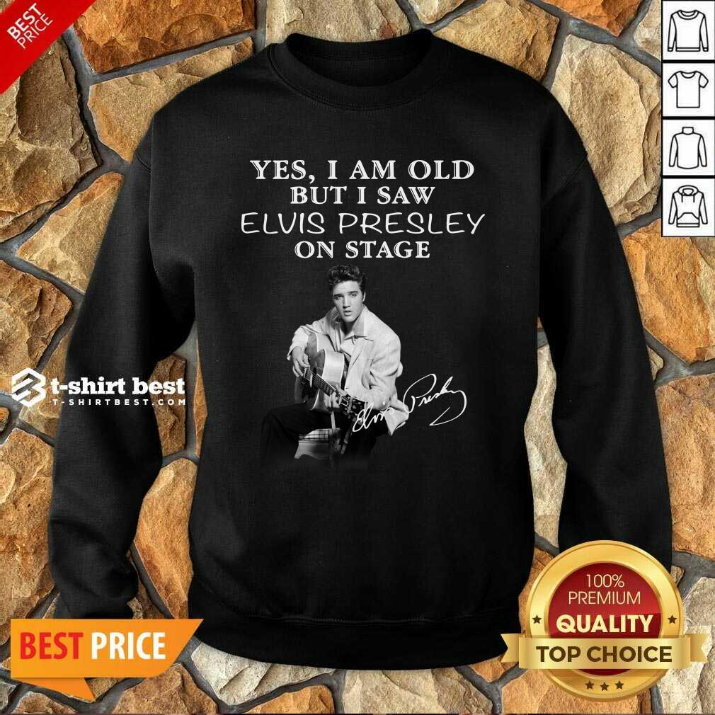 Yes I Am Old But I Saw Elvis Presley On Stage Sweatshirt - Design By 1tees.com