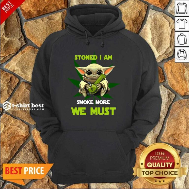 Baby Yoda Stoned I Am Smoke More We Must Cannabis Hoodie - Design By 1tees.com
