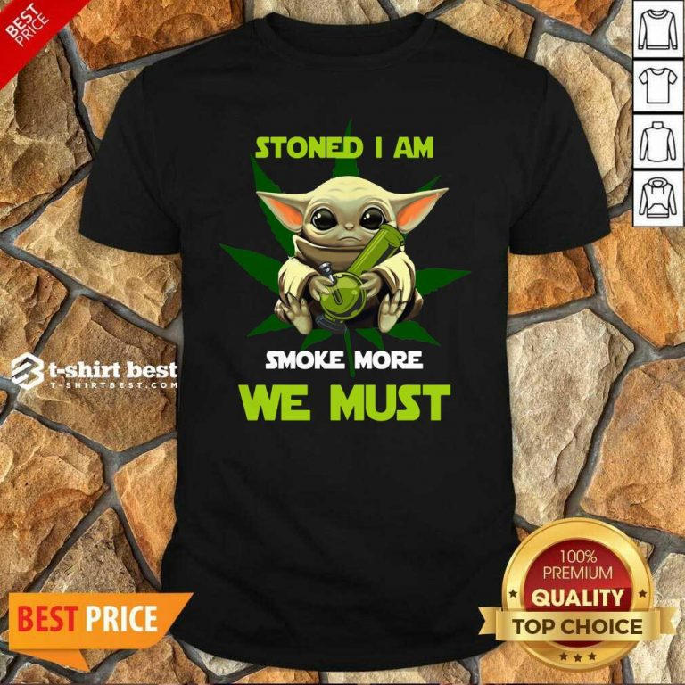Hot Baby Yoda Stoned I Am Smoke More We Must Cannabis Shirt - Design By 1tees.com