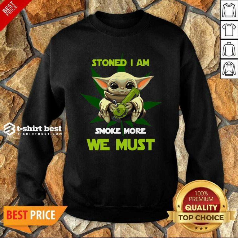 Baby Yoda Stoned I Am Smoke More We Must Cannabis Sweatshirt - Design By 1tees.com