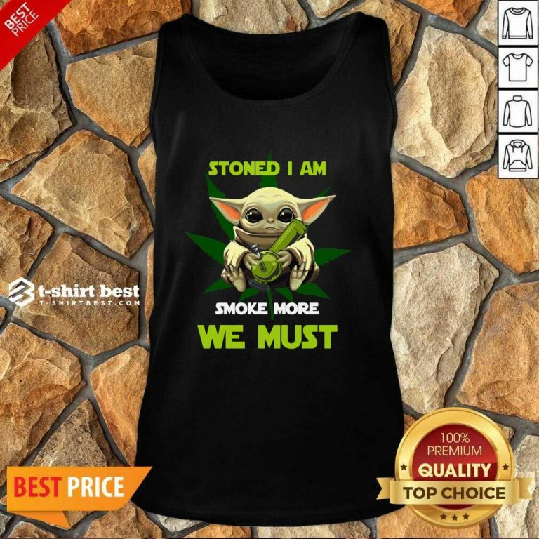 Baby Yoda Stoned I Am Smoke More We Must Cannabis Tank Top - Design By 1tees.com