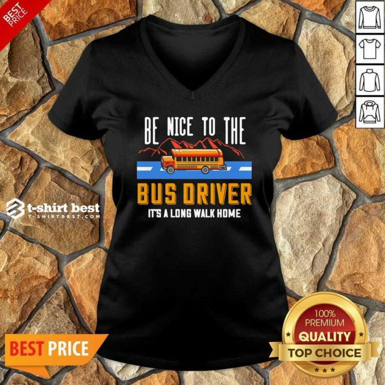 Be Nice To The Bus Driver It's A Long Walk Home V-neck - Design By 1tees.com