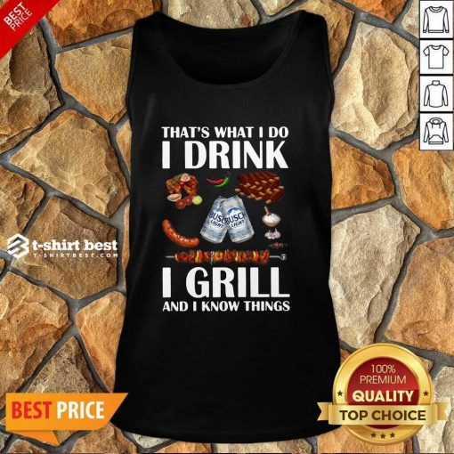 Busch Light That's What I Do I Drink I Grill And I Know Things Tank Top - Design By 1tees.com