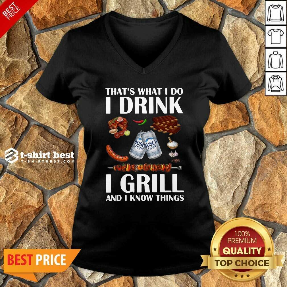Busch Light That's What I Do I Drink I Grill And I Know Things V-neck - Design By 1tees.com