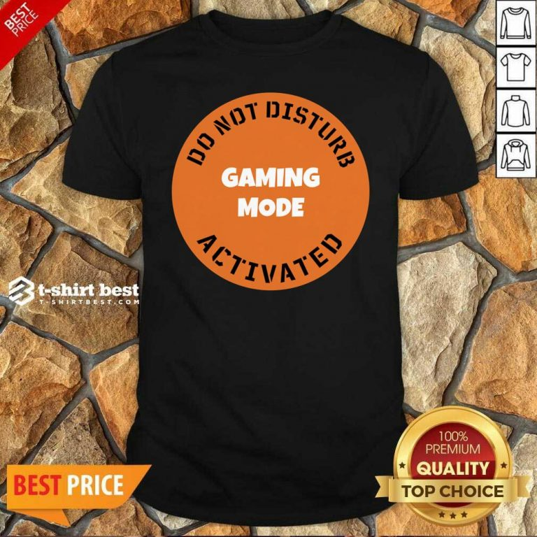 Cgs Technology Gaming Mode Do Not Disturb Activated Shirt - Design By 1tees.com