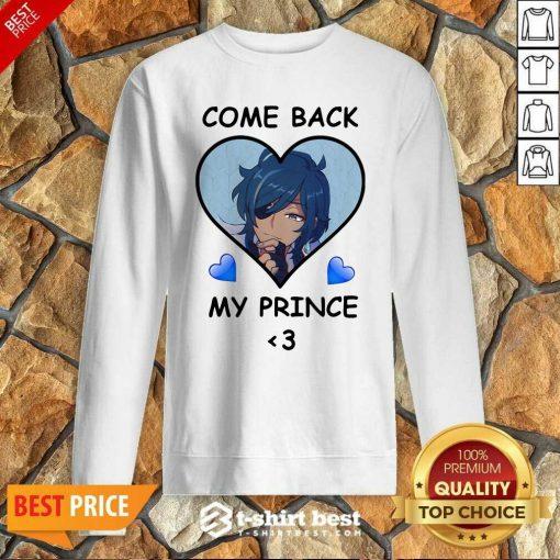 Come Back My Prince Sweatshirt - Design By 1tees.com
