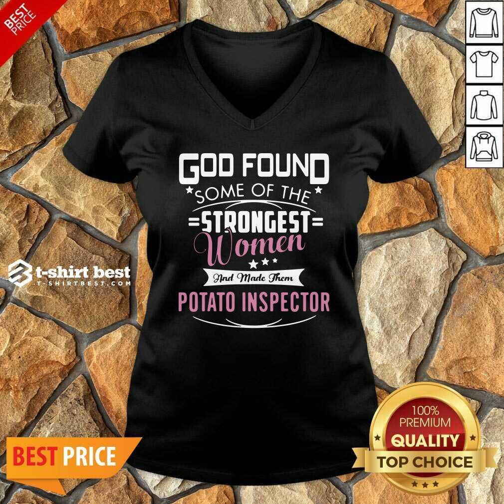 God Found Some Of The Strongest Women And Made Them Potato Inspector V-neck - Design By 1tees.com