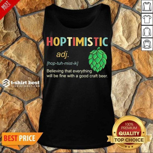 Hoptimistic Believing That Everything Will Be Fine With A Good Craft Beer Tank Top - Design By 1tees.com