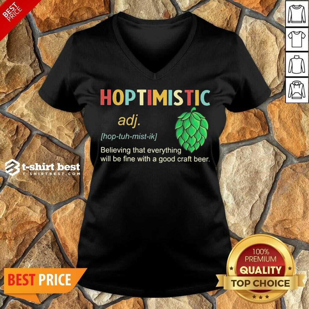 Hoptimistic Believing That Everything Will Be Fine With A Good Craft Beer V-neck- Design By 1tees.com