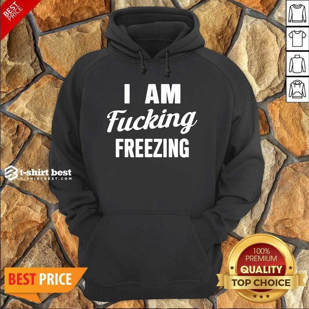 Hot I Am Fuking Freezing Hoodie- Design By 1tees.com