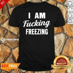 Hot I Am Fuking Freezing Shirt- Design By 1tees.com