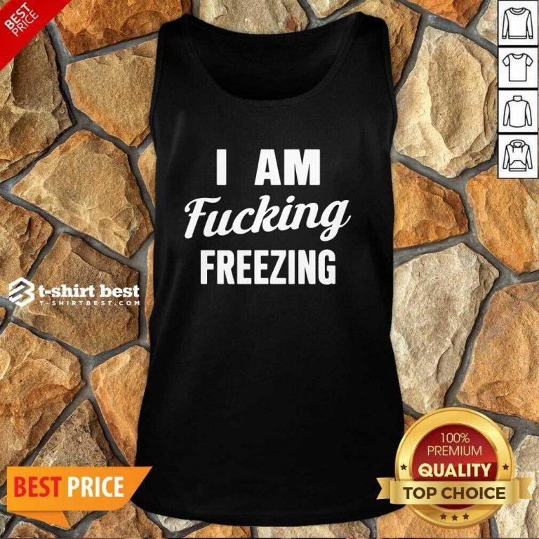 I Am Fuking Freezing Tank Top - Design By 1tees.com