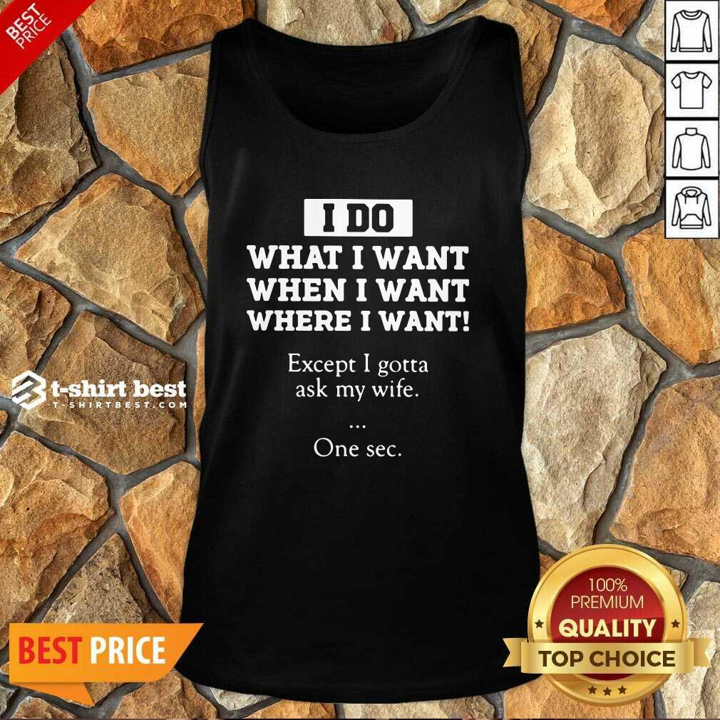 I Do What I Want Except I Gotta Ask My Wife One Sec Tank Top - Design By 1tees.com