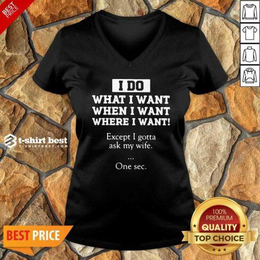 I Do What I Want Except I Gotta Ask My Wife One Sec V-neck - Design By 1tees.com