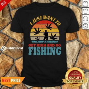 Hot I Just Want To Get High And Go Fishing Vintage Shirt - Design By 1tees.com