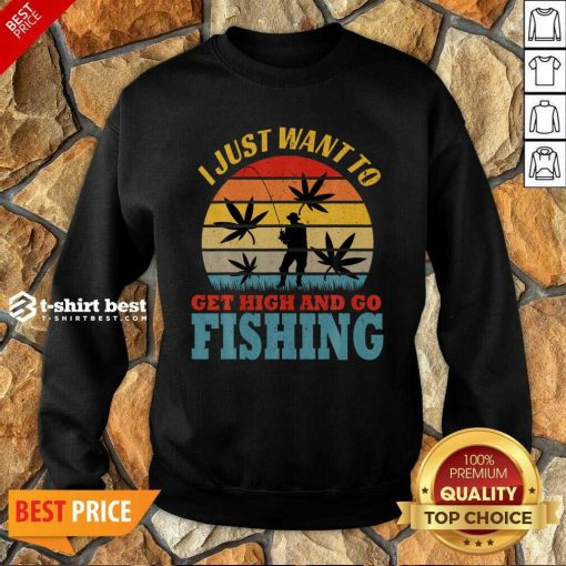 I Just Want To Get High And Go Fishing Vintage Sweatshirt - Design By 1tees.com