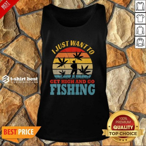 I Just Want To Get High And Go Fishing Vintage Tank Top - Design By 1tees.com