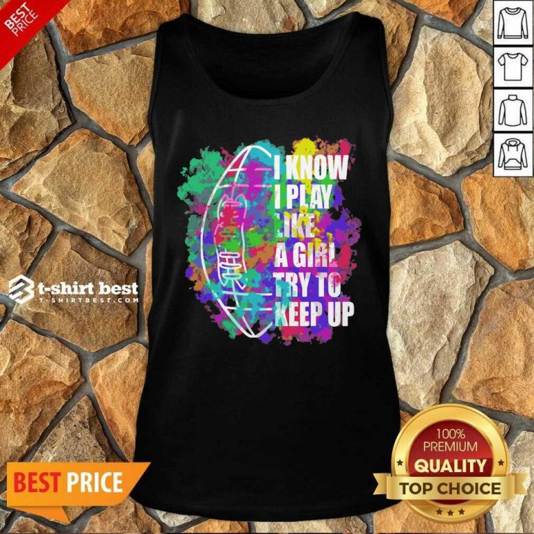 I Know I Play Like A Girl Try To Keep Up Football Tank Top - Design By 1tees.com