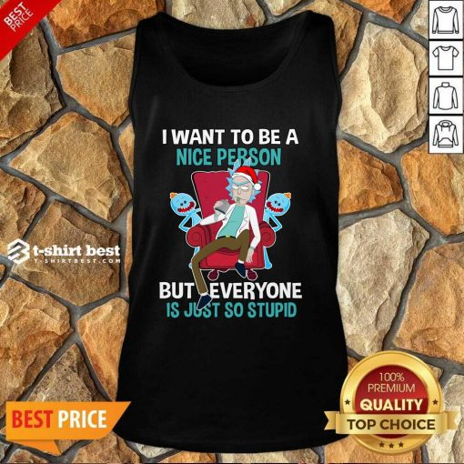 I Want To Be A Nice Person But Everyone Is Just So Stupid Santa Rick And Morty Hat Christmas Tank Top - Design By 1tees.com