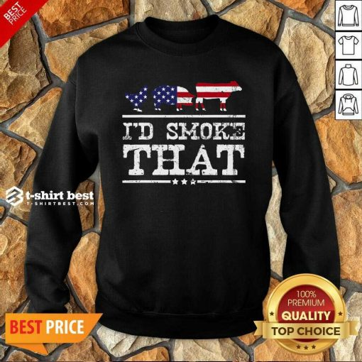 I'd Smoke That Shirt Grilling Meat BBQ Smoker Fathers Day Sweatshirt - Design By 1tees.com