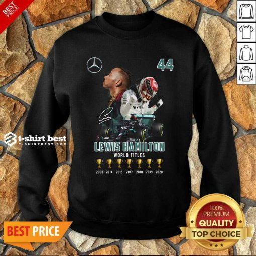 Lewis Hamilton World Titles 2008 2014 2015 2017 2018 2019 Signature Sweatshirt - Design By 1tees.com