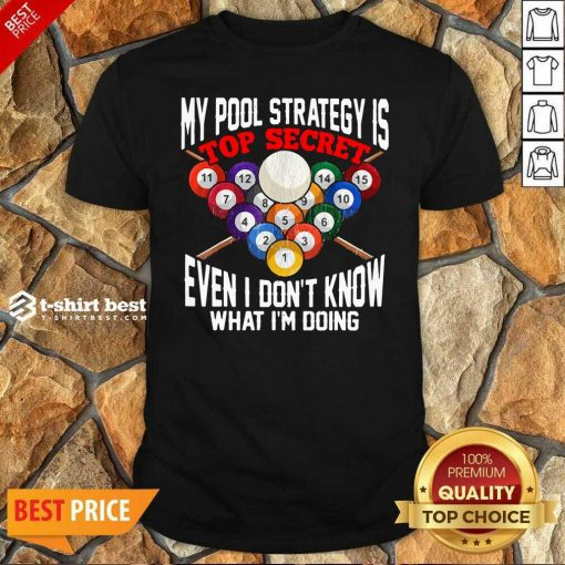 My Pool Strategy Is Top Secret Even I Don't Know What I'm Doing Shirt - Design By 1tees.com