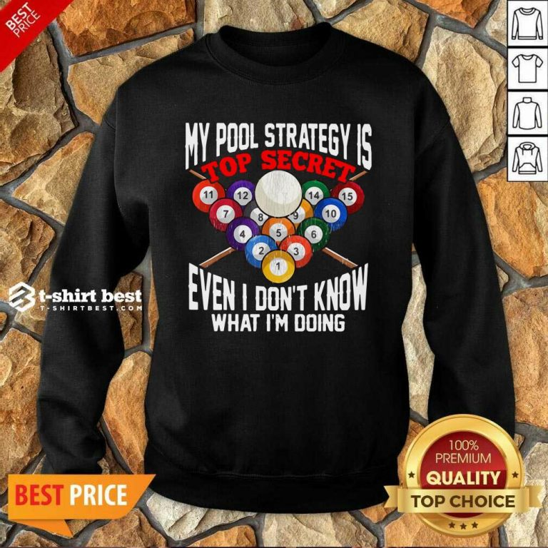 My Pool Strategy Is Top Secret Even I Don't Know What I'm Doing Sweatshirt - Design By 1tees.com