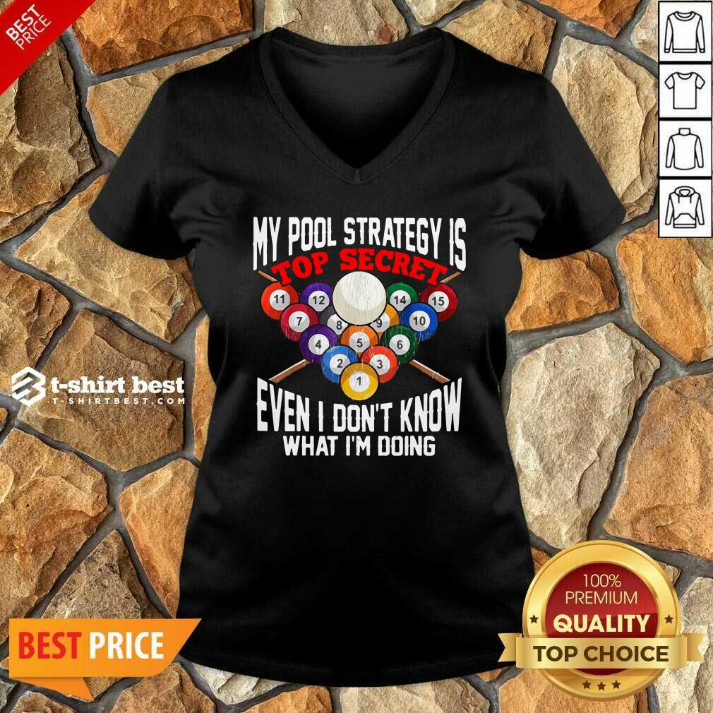My Pool Strategy Is Top Secret Even I Don't Know What I'm Doing V-neck - Design By 1tees.com