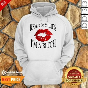 Read My Lips I'm A Bitch Hoodie - Design By 1tees.com