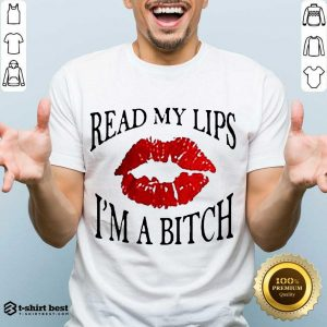 Hot Read My Lips I'm A Bitch Shirt - Design By 1tees.com