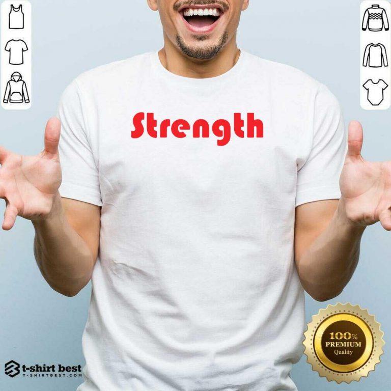 Strength Shirt - Design By 1tees.com