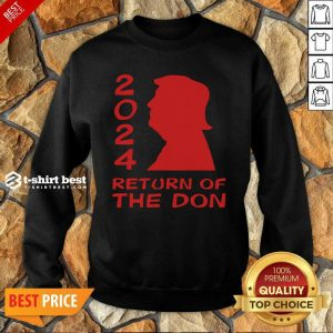 Trump 2024 Return Of The Don Sweatshirt - Design By 1tees.com