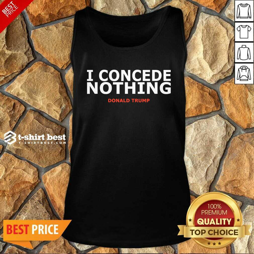 Trump Conservative Victory – I Concede Nothing Inauguration Tank Top - Design By 1tees.com