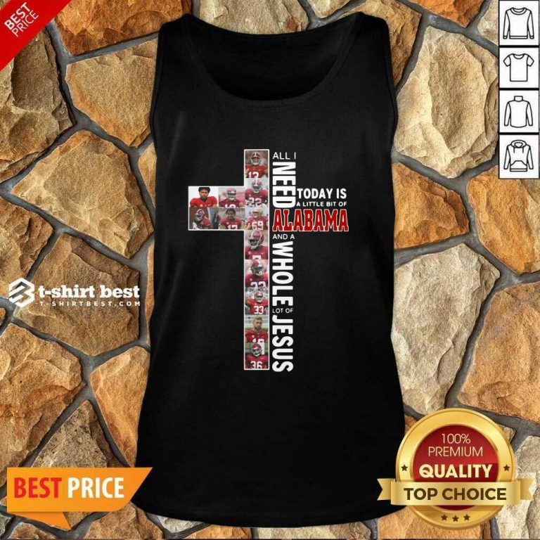 All I Need Today Is A Little Bit Of Alabama And A Whole Lot Of Jesus Tank Top - Design By 1tees.com