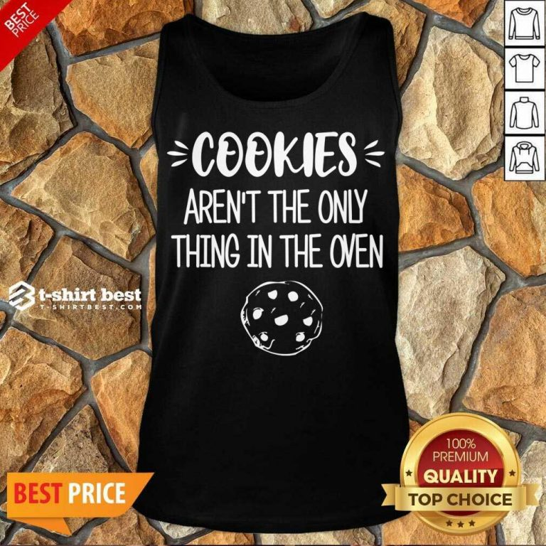 Cookies Aren't The Only Thing In The Oven Tank Top - Design By 1tees.com