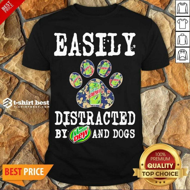 Nice Easily Distracted By Mountain Dew And Dogs Shirt - Design By 1tees.com