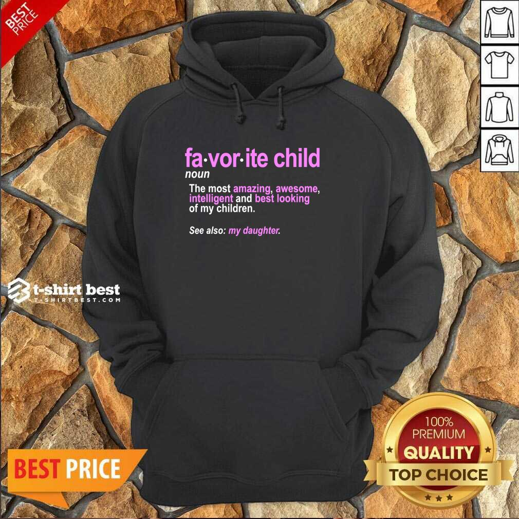 Favorite Child Definition The Most Amazing Awesome Intelligent Mom And Dad Daughter Hoodie - Design By 1tees.com